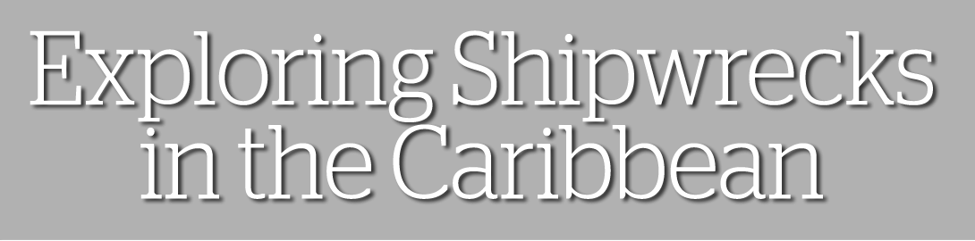 Exploring Shipwrecks in the Caribbean