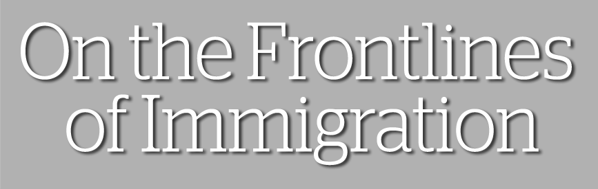 On the Frontlines of Immigration