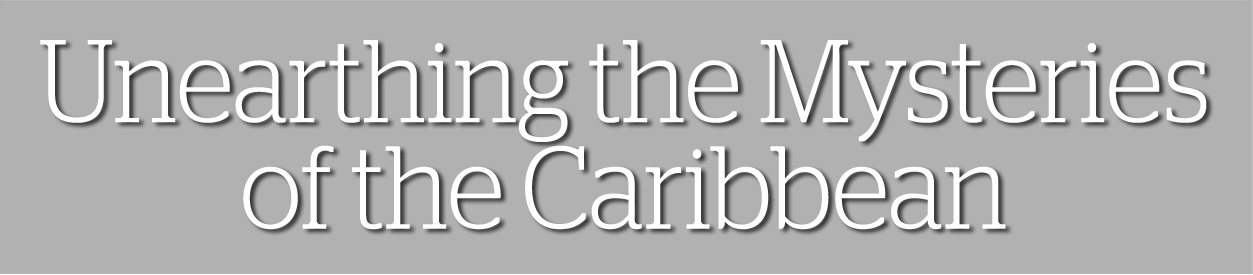 Unearthing the Mysteries of the Caribbean